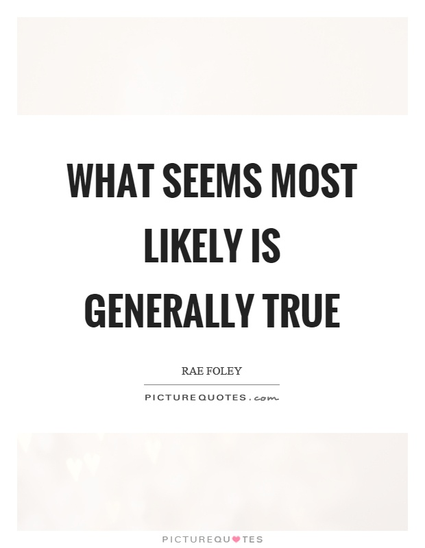 What seems most likely is generally true Picture Quote #1