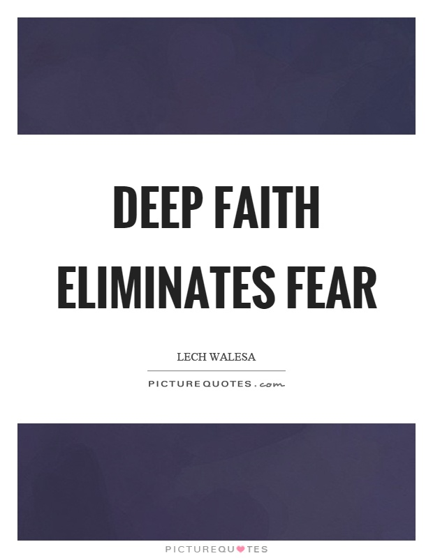 Deep faith eliminates fear Picture Quote #1