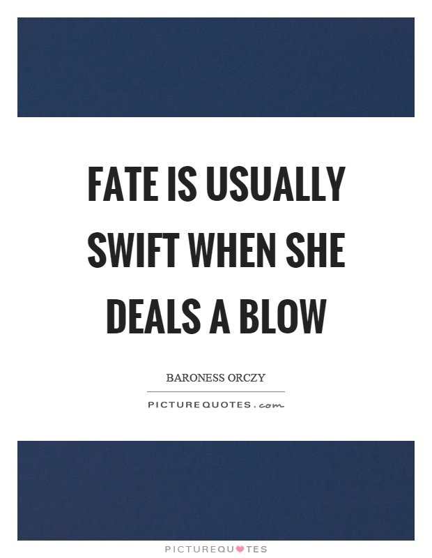 Fate is usually swift when she deals a blow Picture Quote #1