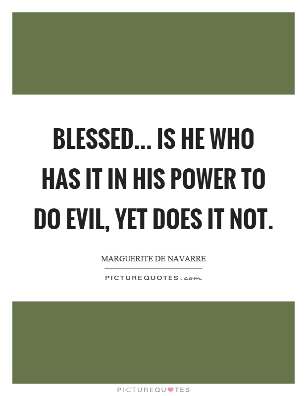 Blessed... is he who has it in his power to do evil, yet does it not Picture Quote #1