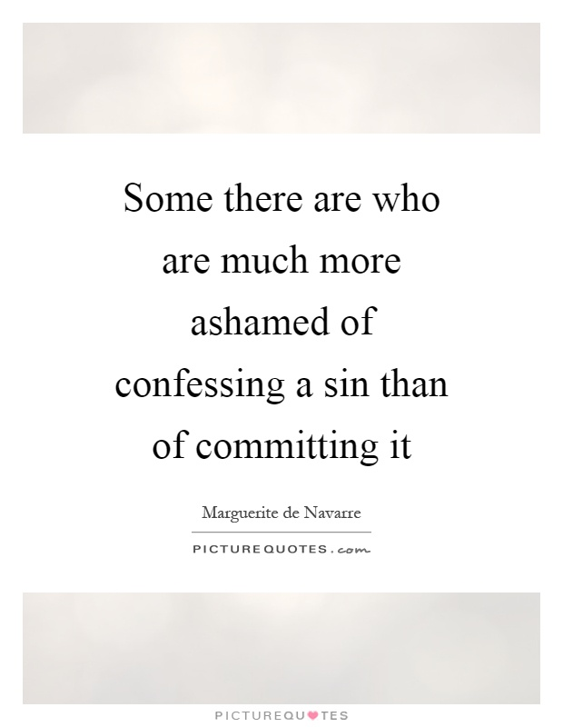 Some there are who are much more ashamed of confessing a sin than of committing it Picture Quote #1