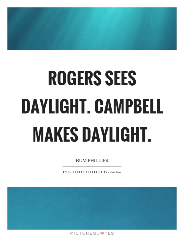 Rogers sees daylight. Campbell makes daylight Picture Quote #1