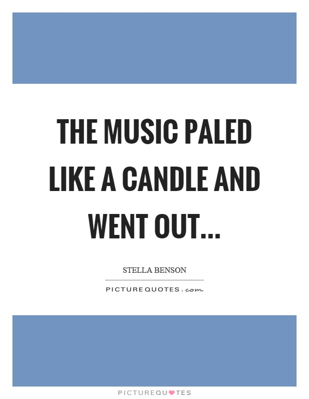 The music paled like a candle and went out Picture Quote #1