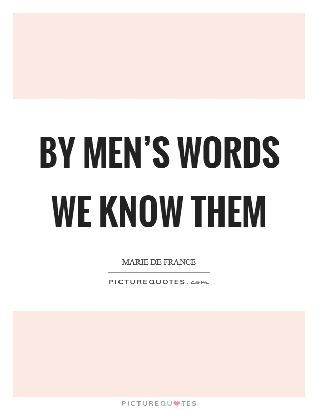 By men's words we know them Picture Quote #1