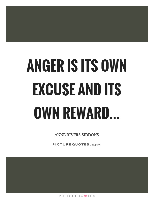 Anger is its own excuse and its own reward Picture Quote #1