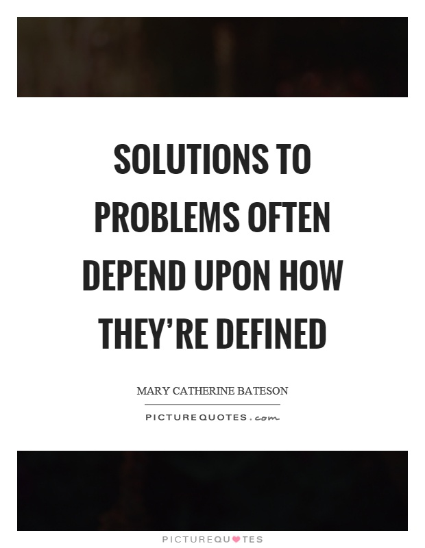 Solutions to problems often depend upon how they're defined Picture Quote #1