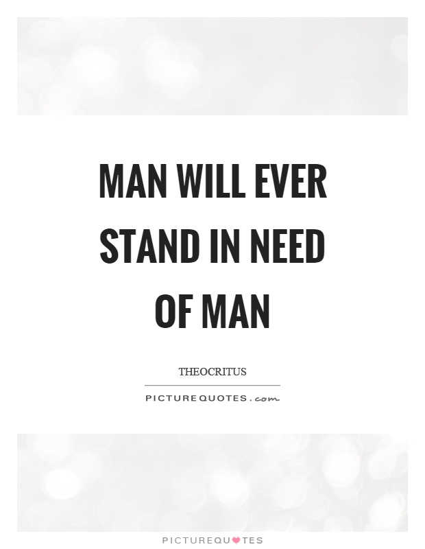 Man will ever stand in need of man Picture Quote #1