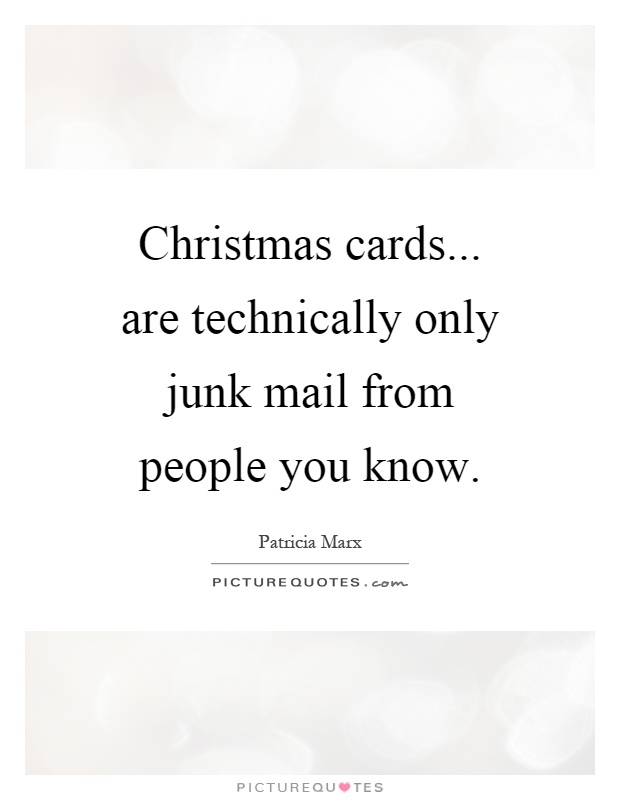Christmas cards... are technically only junk mail from people you know Picture Quote #1