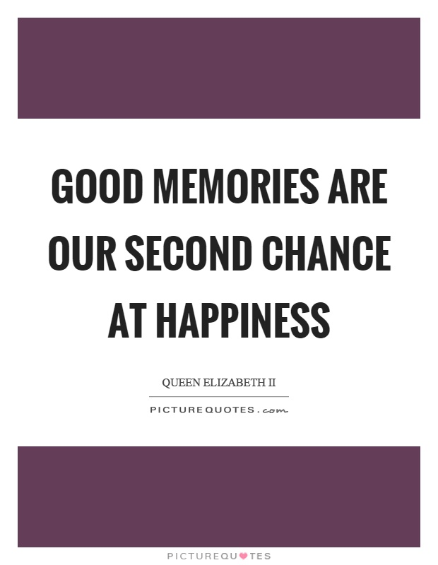 Good memories are our second chance at happiness Picture Quote #1