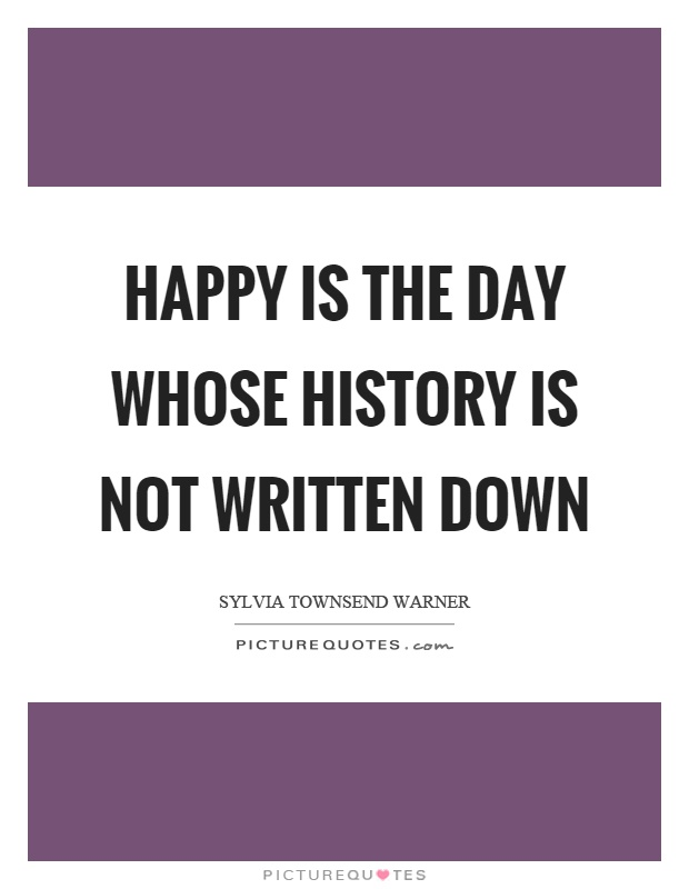 Happy is the day whose history is not written down Picture Quote #1
