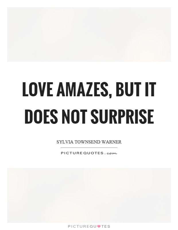 Love amazes, but it does not surprise Picture Quote #1