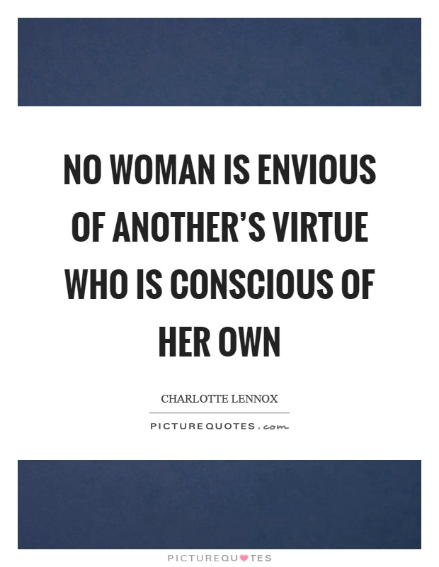 No woman is envious of another's virtue who is conscious of her own Picture Quote #1
