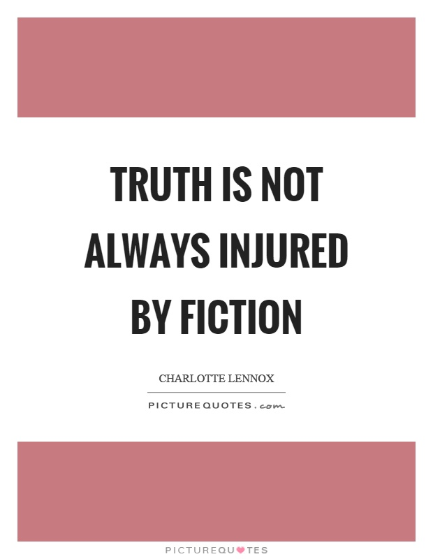 Truth is not always injured by fiction Picture Quote #1