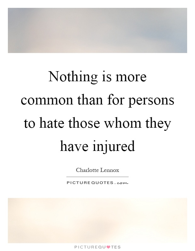 Nothing is more common than for persons to hate those whom they have injured Picture Quote #1
