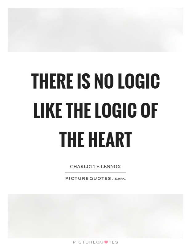 There is no logic like the logic of the heart Picture Quote #1