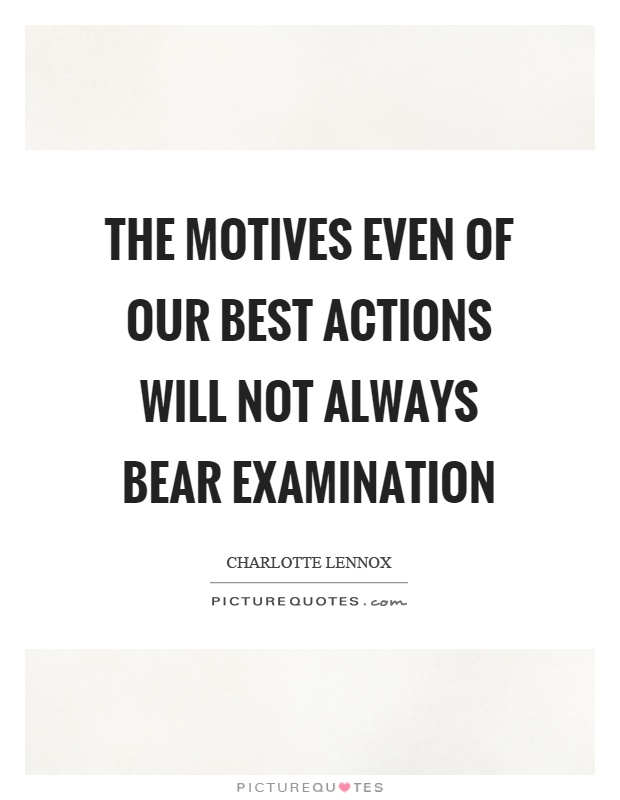 The motives even of our best actions will not always bear examination Picture Quote #1