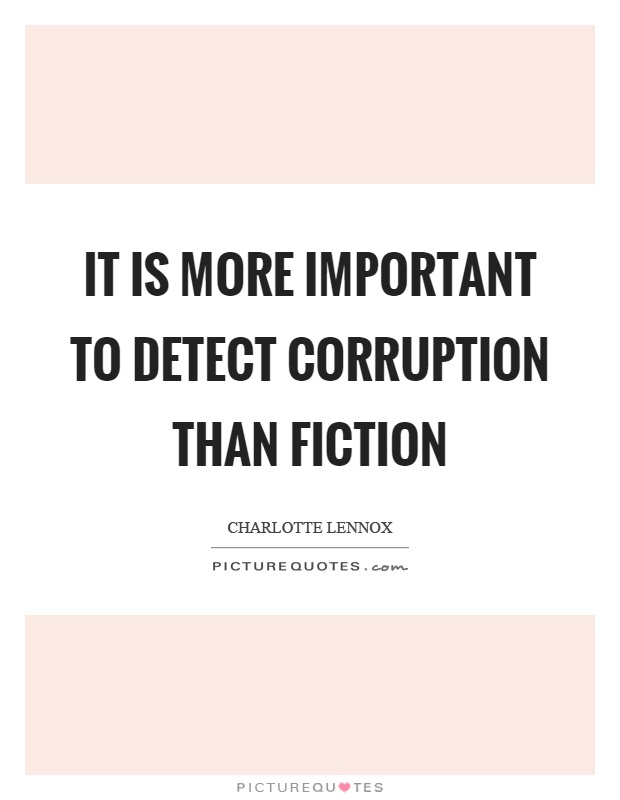 It is more important to detect corruption than fiction Picture Quote #1