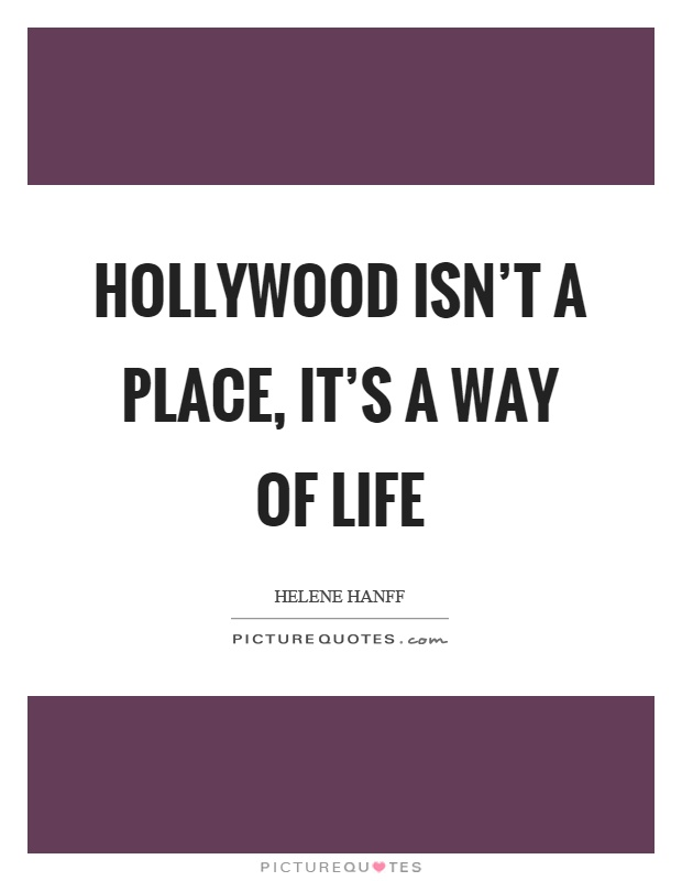 Hollywood isn't a place, it's a way of life Picture Quote #1