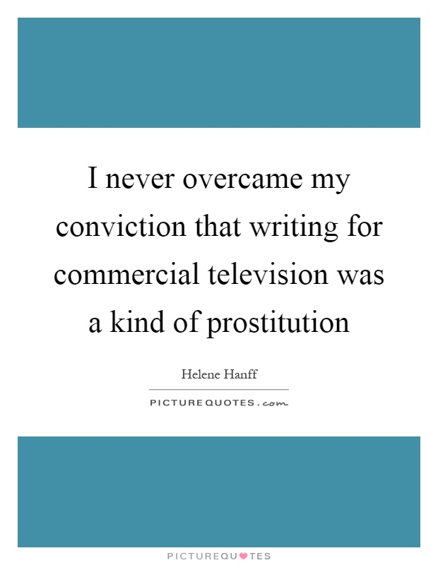 I never overcame my conviction that writing for commercial television was a kind of prostitution Picture Quote #1