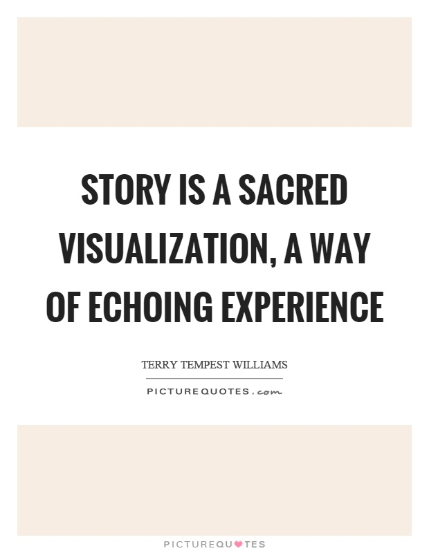 Story is a sacred visualization, a way of echoing experience Picture Quote #1