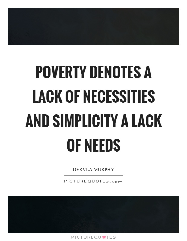 Poverty denotes a lack of necessities and simplicity a lack of needs Picture Quote #1
