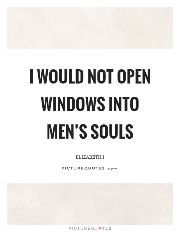 I would not open windows into men's souls Picture Quote #1
