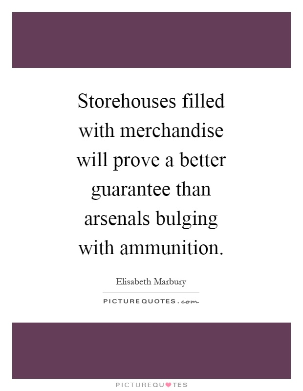 Storehouses filled with merchandise will prove a better guarantee than arsenals bulging with ammunition Picture Quote #1