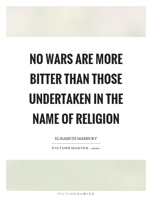 No wars are more bitter than those undertaken in the name of religion Picture Quote #1