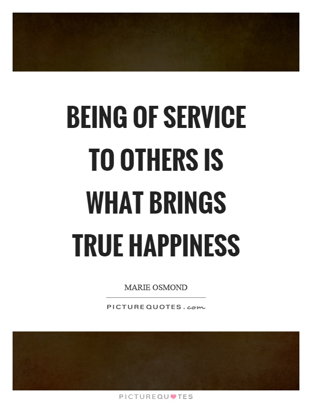 Being of service to others is what brings true happiness Picture Quote #1