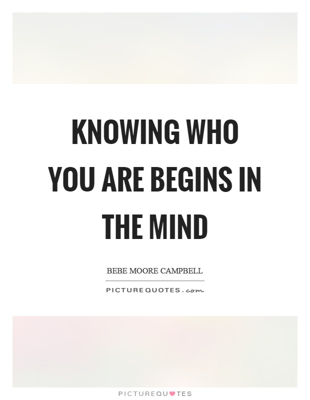 Knowing who you are begins in the mind Picture Quote #1