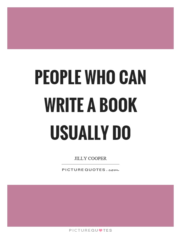 People who can write a book usually do | Picture Quotes