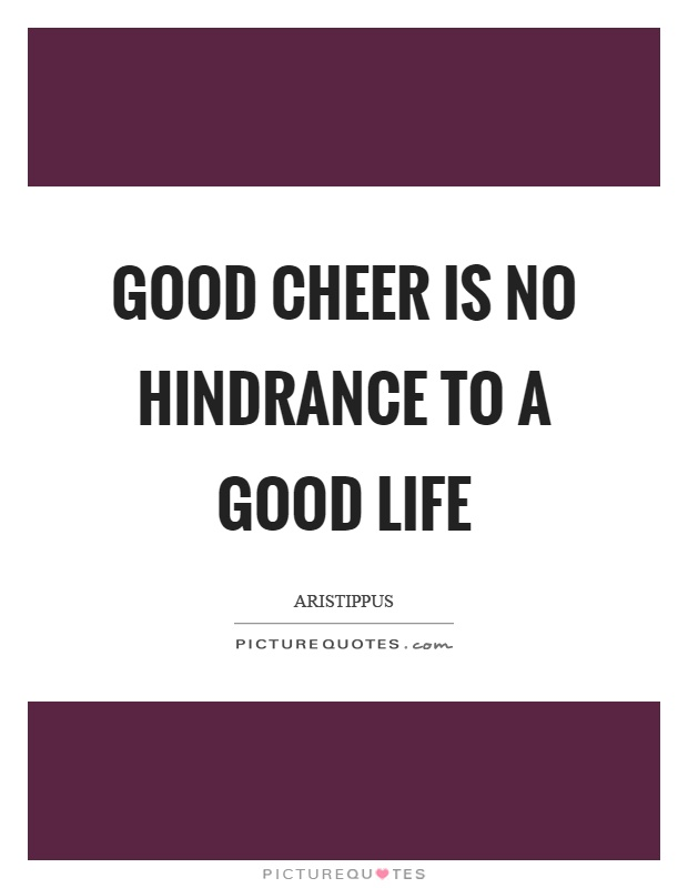 Good cheer is no hindrance to a good life Picture Quote #1
