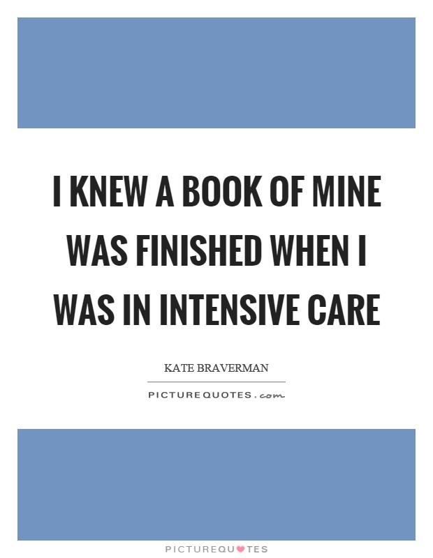 I knew a book of mine was finished when I was in intensive care Picture Quote #1