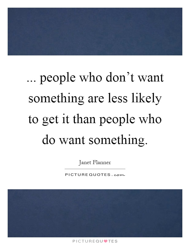 ... people who don't want something are less likely to get it than people who do want something Picture Quote #1