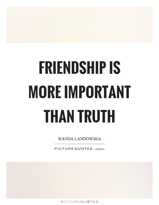 Friendship is more important than truth Picture Quote #1