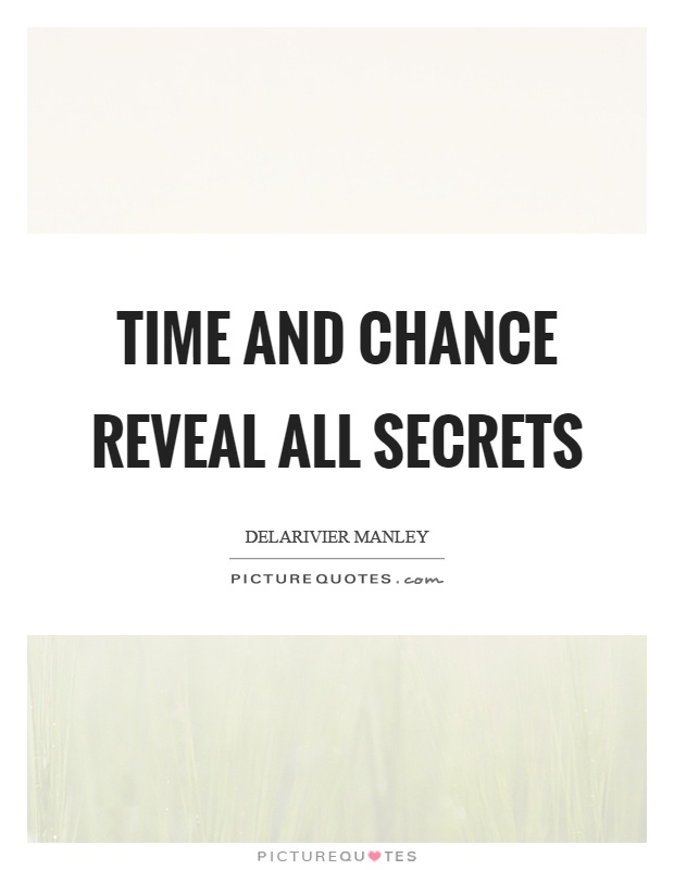 Time and chance reveal all secrets Picture Quote #1