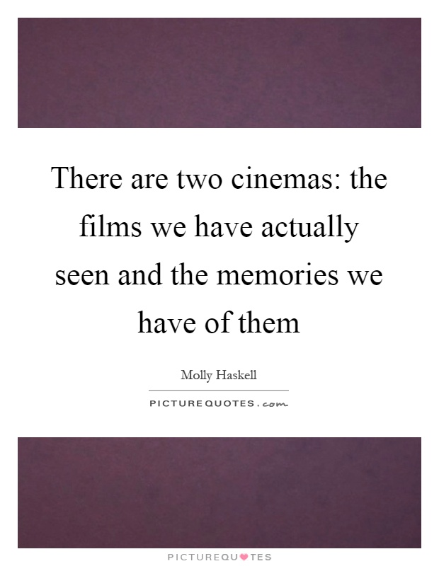 There are two cinemas: the films we have actually seen and the memories we have of them Picture Quote #1