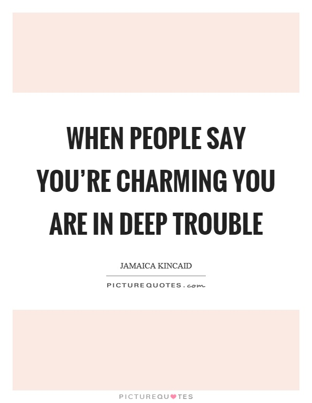 When people say you're charming you are in deep trouble Picture Quote #1