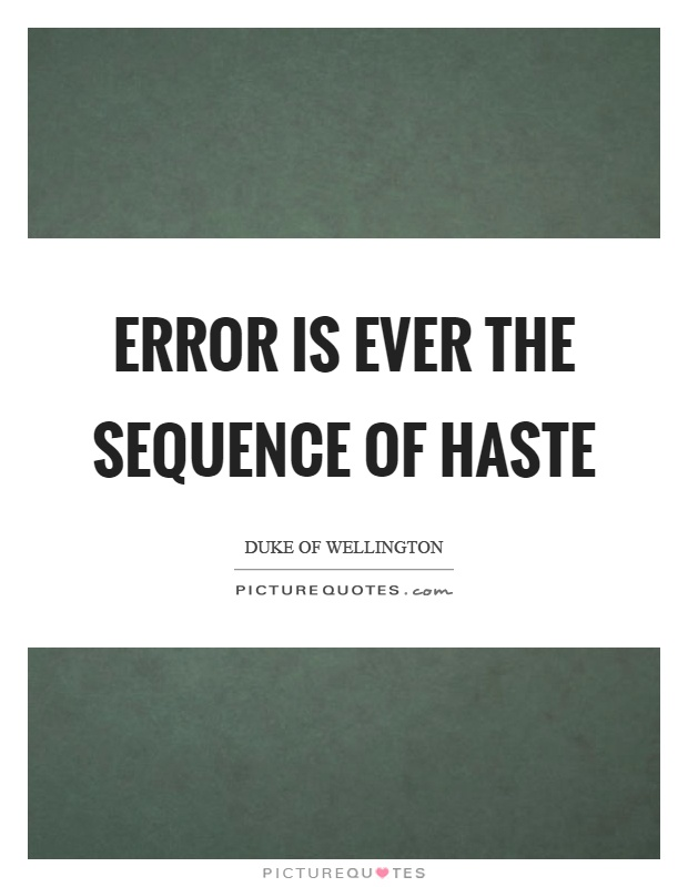 Error is ever the sequence of haste Picture Quote #1