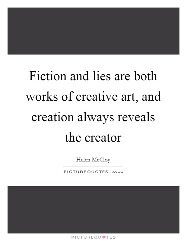Fiction and lies are both works of creative art, and creation always reveals the creator Picture Quote #1