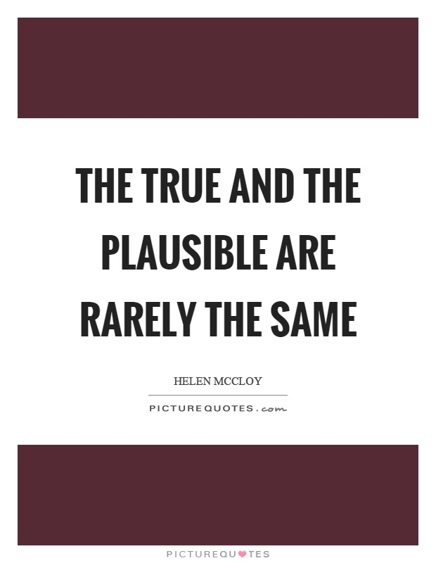 The true and the plausible are rarely the same Picture Quote #1
