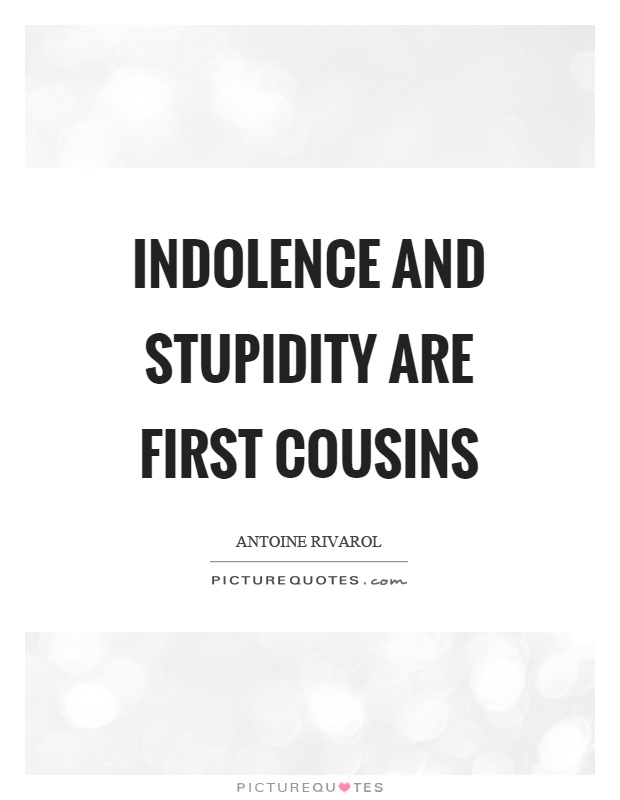 Indolence and stupidity are first cousins Picture Quote #1