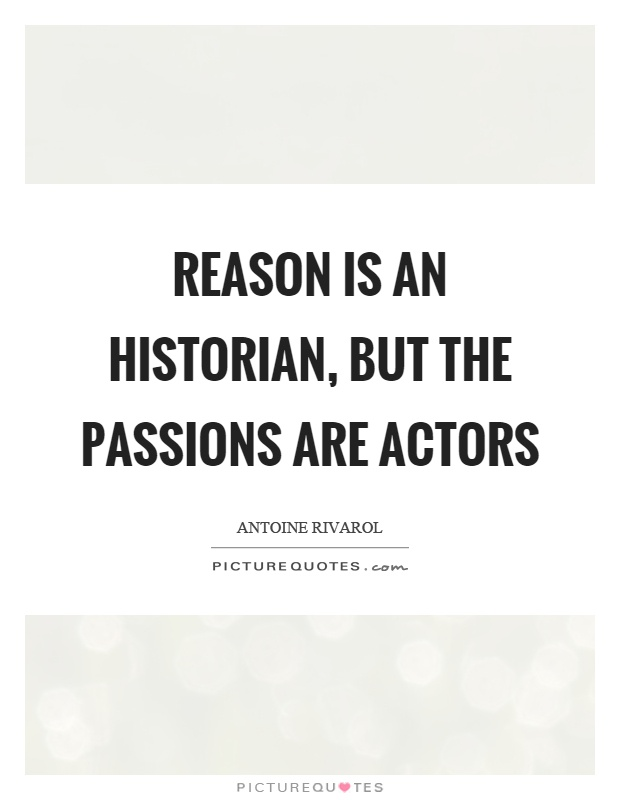 Reason is an historian, but the passions are actors Picture Quote #1