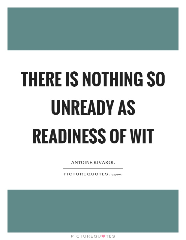 There is nothing so unready as readiness of wit Picture Quote #1