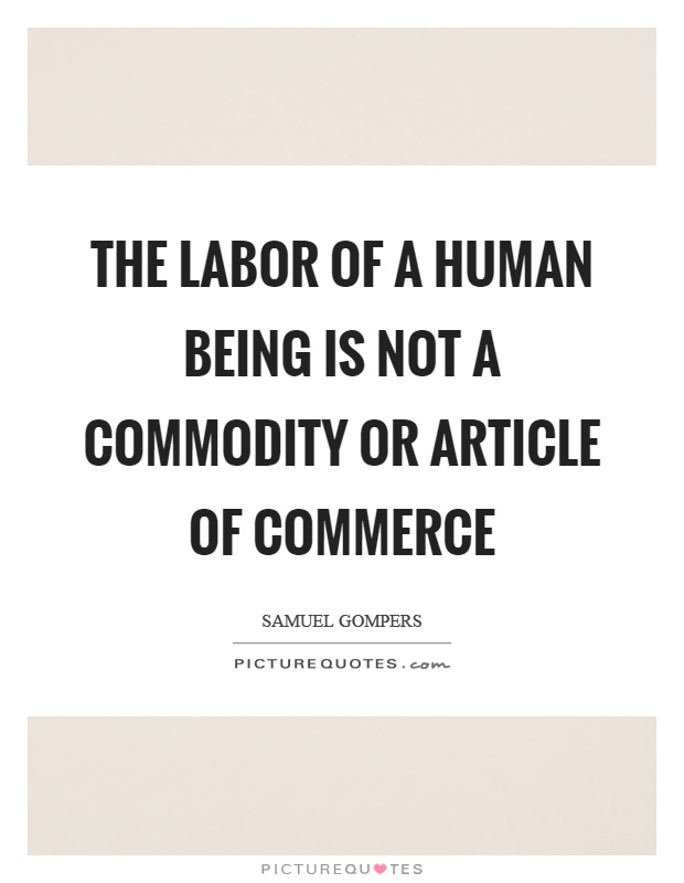 Commodity Quotes Fascinating The Labor Of A Human Being Is Not A Commodity Or Article Of
