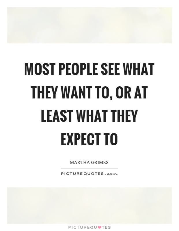 Most people see what they want to, or at least what they expect to Picture Quote #1