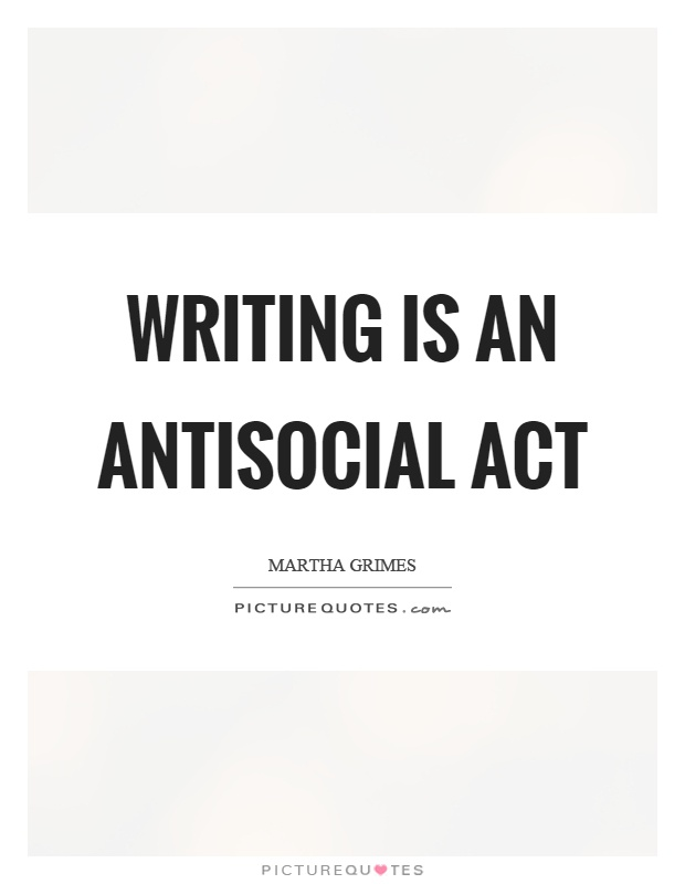 Writing is an antisocial act Picture Quote #1