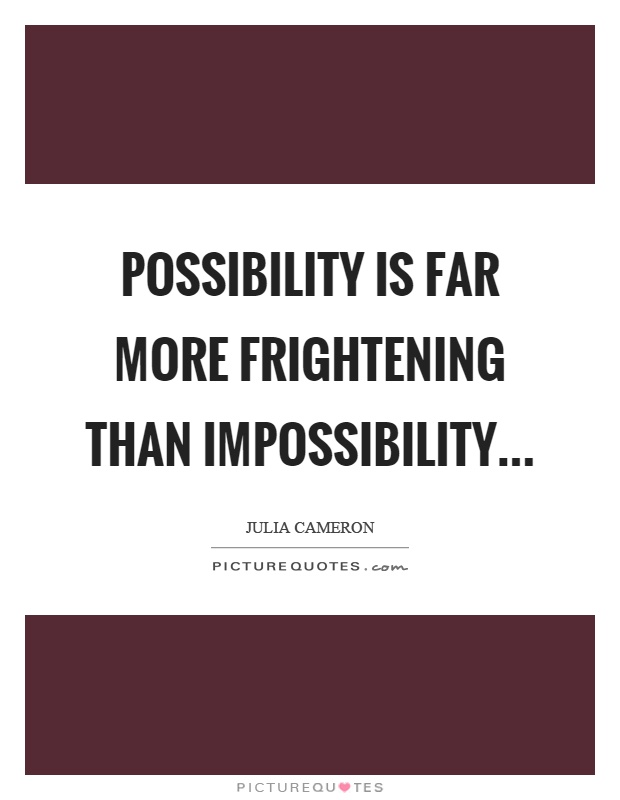 Possibility is far more frightening than impossibility Picture Quote #1