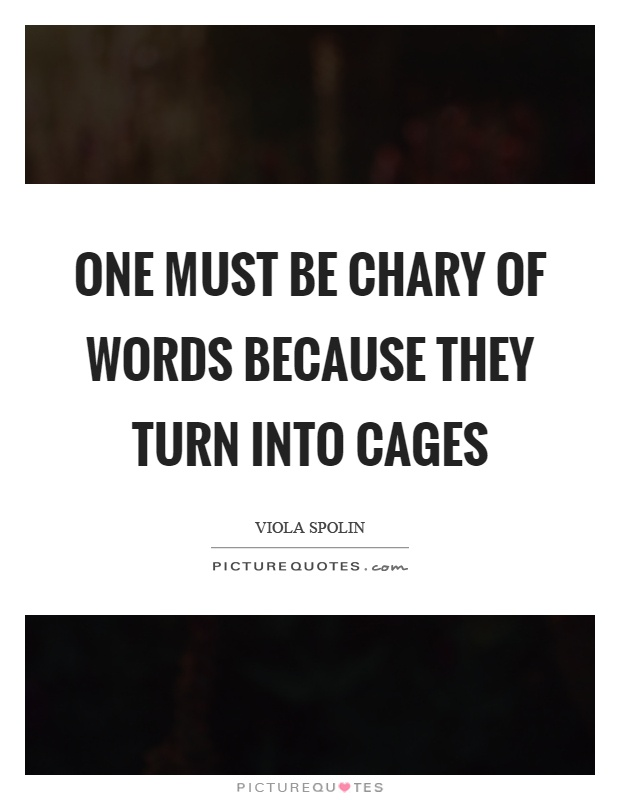 One must be chary of words because they turn into cages Picture Quote #1