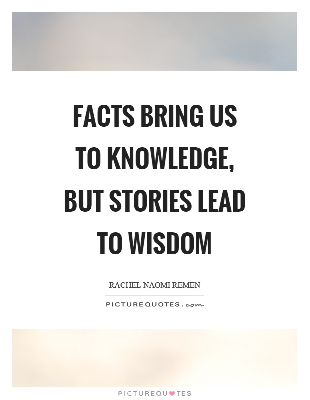 Facts bring us to knowledge, but stories lead to wisdom Picture Quote #1